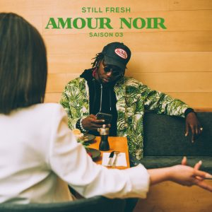 Still Fresh Amour Noir saison 03 2021